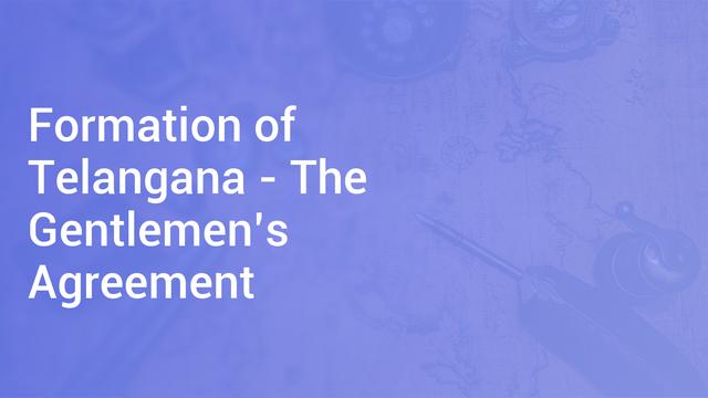 Formation of Telangana - The Gentlemen's Agreement in ...